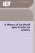 image of A History of the World Semiconductor Industry