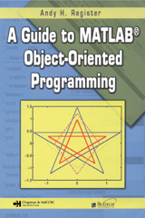 image of A Guide to MATLAB® Object-Oriented Programming